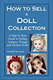 How To Sell a Doll Collection: A Step by Step Guide to Selling Antique, Vintage and Modern Dolls (English Edition)