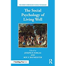 The Social Psychology of Living Well (Sydney Symposium of Social Psychology, Band 19)