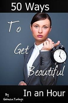 50 Ways to Get Beautiful In an Hour by [Fonteyn, Natasha]