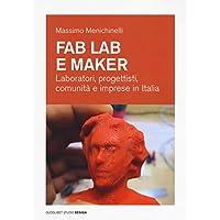 Fab Lab e maker. Laboratori, progettisti, comunità e imprese in