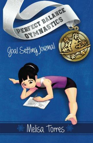 Goal Setting Journal: set goals and track meet scores (Perfect Balance Gymnastics Series) por Melisa Torres