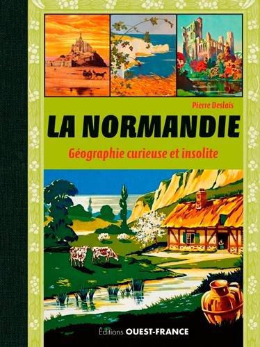 Descargar Libro La Normandie, géographie curieuse et insolite de Pierre Deslais