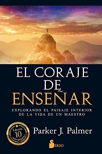 EL CORAJE DE ENSEÑAR por PARKER J. PALMER
