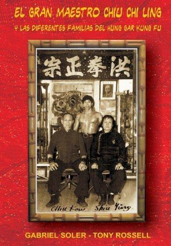 El Gran Maestro Chiu Chi Ling y las Diferentes Familias del Hung Gar Kung Fu (Spanish Edition) by Soler, Gabriel (2009) Paperback