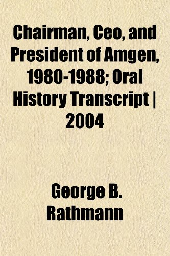 chairman-ceo-and-president-of-amgen-1980-1988-oral-history-transcript-2004