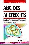 ABC des Mietrechts. Lexikon für Mieter und Vermieter - Karl-Friedrich Moersch