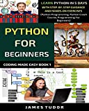 Python For Beginners: Learn Python In 5 Days With Step-by-Step Guidance And Hands-On Exercises (Python Programming, Python Crash Course, Programming For Beginners) (Coding Made Easy Book Book 1)
