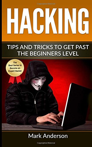 Hacking: Tips and Tricks to Get Past the Beginners Level (Password Hacking, Network Hacking, Wireless Hacking, Ethical Versus Criminal Hacking)