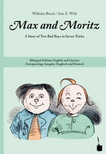 Max and Moritz: A Story of Two Bad Boys in Seven Tricks. Bilingual Edition: English and German /...