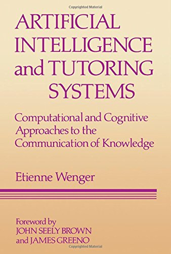 Artificial Intelligence and Tutoring Systems: Computational and Cognitive Approaches to the Communication of Knowledge
