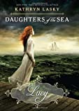 Daughters of the Sea #3: Lucy by Lasky, Kathryn (2012) Hardcover