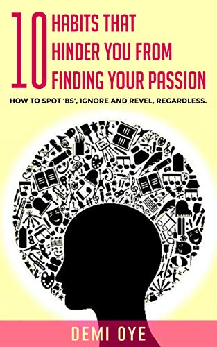 10 HABITS THAT HINDER YOU FROM FINDING YOUR PASSION : How to spot 'BS', Ignore and Revel regardless. (English Edition) - Bs-spot