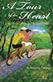 A Tour of the Heart: A Seductive Cycling Trip Through France