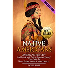 "Native Americans: American History: An Overview of ""Native American History"" - Your Guide To: Native People, Indians, & Indian History (North American ... American Culture Book 1) (English Edition)"