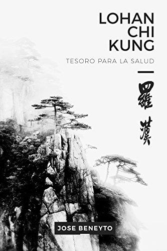Lohan Chi kung. Tesoro para la salud: El trabajo interno del Choy Lee Fut (Luohan Qigong nº 1) por Jose Rafael Beneyto Galbis