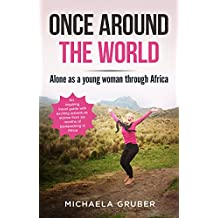 ONCE AROUND THE WORLD: Alone as a young woman through Africa - An inspiring travel guide with exciting adventure stories from six months of backpacking in Africa (English Edition)