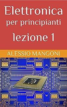 Elettronica per principianti lezione 1 di [Alessio Mangoni]