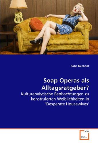 soap-operas-als-alltagsratgeber-kulturanalytische-beobachtungen-zu-konstruierten-weiblichkeiten-in-d