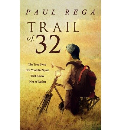 [ Trail of 32: The True Story of a Youthful Spirit That Knew Not of Defeat Rega, Paul ( Author ) ] { Paperback } 2013