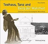 Teehaus, Tanz und Berg der Wahrheit. Zeitreisen rund um die Stuttgarter Weissenburg. Mit vielen noch nie gesehenen historischen Fotografien. Ein ganz besonderes Stuttgart-Panoptikum.