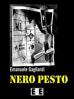 Nero pesto: Terroristi, delitti e perversioni nella Roma violenta degli anni '70 (Giallo, Thriller & Noir) (Italian Edition) by [Gagliardi, Emanuele]