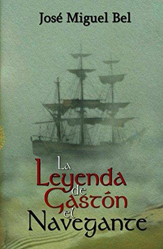 La Leyenda de Gastón el Navegante por José Miguel Bel Martínez
