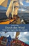 Durch den Wind: Unter alten Segeln über den Atlantik - Nioclás Seeliger