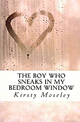 { THE BOY WHO SNEAKS IN MY BEDROOM WINDOW } By Moseley, Kirsty ( Author ) [ Apr - 2012 ] [ Paperback ]