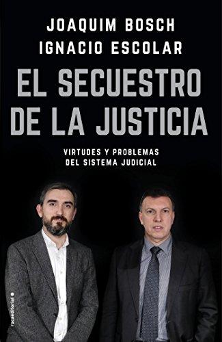 El secuestro de la justicia: Virtudes y problemas del sistema judicial (Eldiario.es) por Joaquim Bosch Grau
