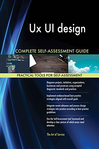 Ux UI design All-Inclusive Self-Assessment - More than 620 Success Criteria, Instant Visual Insights, Comprehensive Spreadsheet Dashboard, Auto-Prioritized for Quick Results