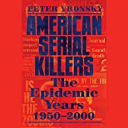 American Serial Killers: The Epidemic Years 1950-2000