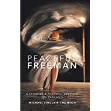 Peaceful Freeman: A Story by a Peaceful Freeman on the Land