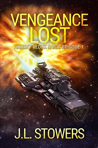 Vengeance Lost: Ardent Redux Saga: Episode 1 (A Space Opera Adventure) by J. L. Stowers