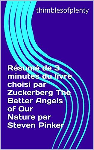 Rsum de 3 minutes du livre choisi par Zuckerberg The Better Angels of Our Nature par Steven Pinker (thimblesofplenty 3 Minute Business Book Summary t. 1)
