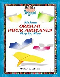 Making Origami Airplanes Step by Step (Kid's Guide to Origami) by Michael G. LaFosse (2004-01-03)