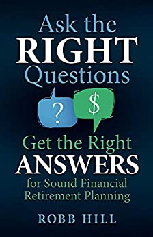 Book cover image for Ask the RIGHT Questions Get the Right ANSWERS for Sound Financial Retirement Planning