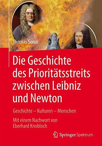 Die Geschichte des Prioritätsstreits zwischen Leibniz und Newton: Geschichte - Kulturen - Menschen: Geschichte - Kulturen - Menschen - Mit einem ... Knobloch (Vom Zählstein zum Computer)