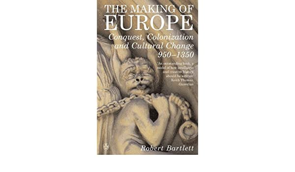 The Making Of Europe Conquest Colonization And Cultural Change 950