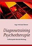 Diagnosetraining Psychotherapie: Fallbeispiele für die Prüfung
