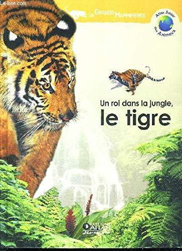 Un roi dans la jungle, le tigre (Atlas junior des animaux) [Relié]