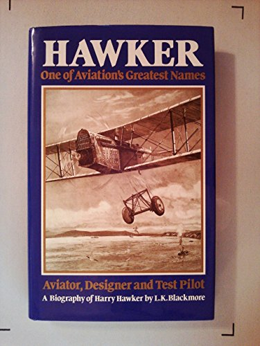 Hawker - One of Aviations Greatest Names - Aviator Designer and Test Pilot by...
