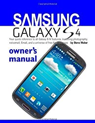 Samsung Galaxy S4 Owner's Manual:: Your quick reference to all Galaxy S IV features, including photography, voicemail, Email, and a universe of free Android apps by Steve Weber (2013-05-24)