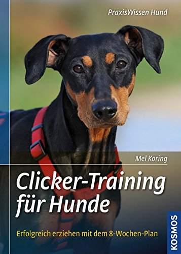 Clicker-Training für Hunde: Erfolgreich erziehen mit dem 8-Wochen-Plan (Praxiswissen Hund)