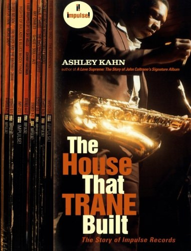 The House That Trane Built: The Story of Impulse Records por Ashley Kahn