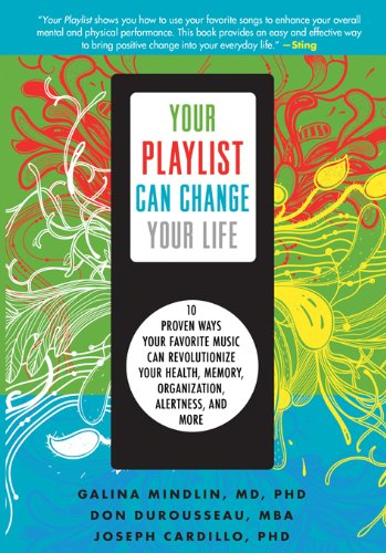 Your Playlist Can Change Your Life: 10 Proven Ways Your Favorite Music Can Revolutionize Your Health, Memory, Organization, Alertness and More (English Edition)