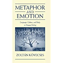 Metaphor and Emotion: Language, Culture, and Body in Human Feeling