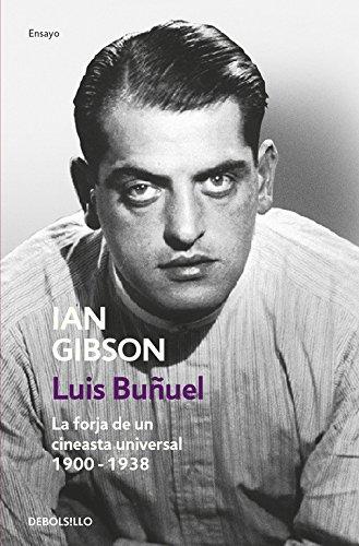 Luis Buñuel: La forja de un cineasta universal (1900-1938) (ENSAYO-BIOGRAFÍA) por Ian Gibson