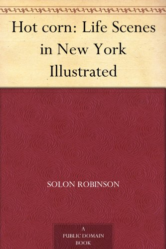 Hot corn: Life Scenes in New York Illustrated (English Edition)