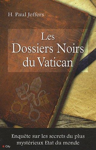 Les Dossiers Noirs du Vatican : Enquête sur les secrets du plus mystérieux Etat du monde