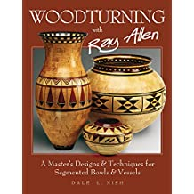 Woodturning with Ray Allen: A Master's Designs and Techniques for Segmented Bowls and Vessels